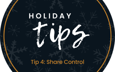 Holiday Tip #4: Share Control