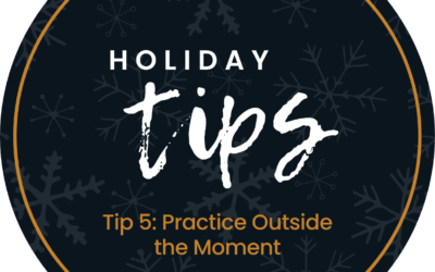 Holiday Tip #5: Practice Outside the Moment